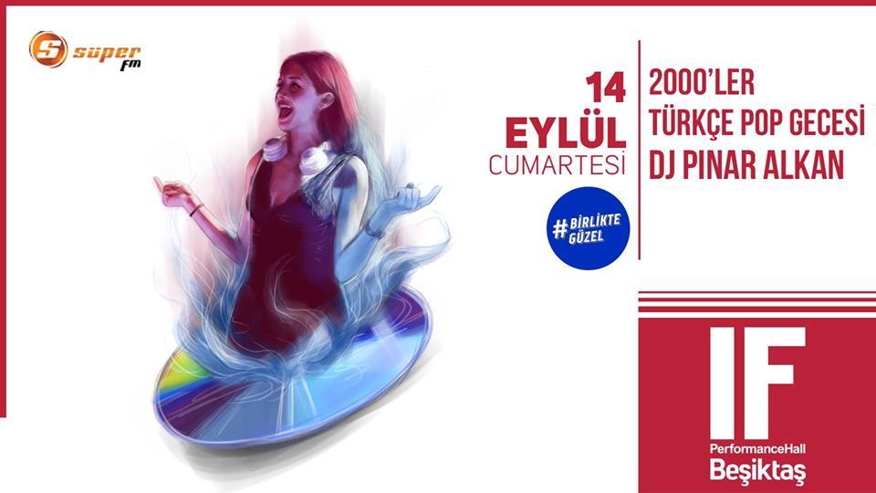 2000ler Türkçe Pop Gecesi - DJ Pınar Alkan IF Beşiktaş