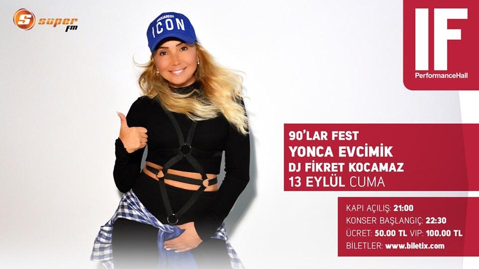 90'lar Fest; Yonca Evcimik & DJ Hakan Küfündür , 13 Eylül 2019 Cuma IF Performance Hall Ataşehir'de