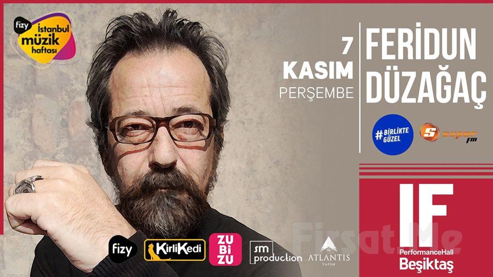 Feridun Düzağaç , 7 Kasım 2019 IF Performance Hall Beşiktaş Sahnesi'nde